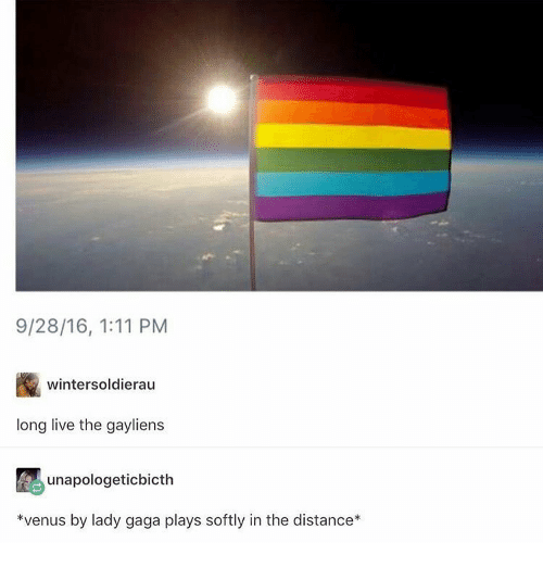Lady Gaga, Memes, and Venus: 9/28/16, 1:11 PM  wintersoldierau  long live the gayliens  unapologeticbicth  *venus by lady gaga plays softly in the distance*