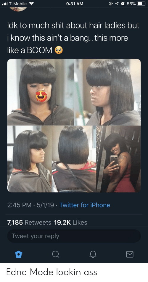 edna mode: 9:31 AM  ll T-Mobile  ldk to much shit about hair ladies but  i know this ain't a bang.. this more  like a BOOM  2:45 PM -5/1/19 Twitter for iPhone  7,185 Retweets 19.2K Likes  Tweet your reply Edna Mode lookin ass