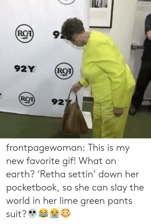 Favorite Gif: 9  92Y  92 frontpagewoman:  This is my new favorite gif! What on earth? 'Retha settin' down her pocketbook, so she can slay the world in her lime green pants suit?💀😂😭😳