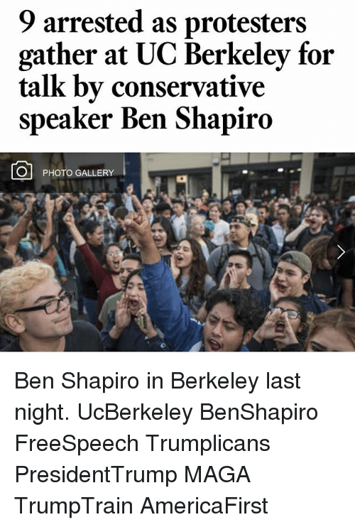 Memes, UC Berkeley, and Conservative: 9 arrested as protesters  gather at UC Berkeley for  talk bv conservative  speaker Ben Shapiro  PHOTO GALLERY Ben Shapiro in Berkeley last night. UcBerkeley BenShapiro FreeSpeech Trumplicans PresidentTrump MAGA TrumpTrain AmericaFirst