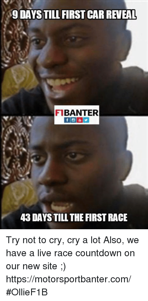 crying a lot: 9 DAYS TILL FIRST CAR REWEAL  BANTER  43 DAYS TILL THE FIRSTRACE Try not to cry, cry a lot  Also, we have a live race countdown on our new site ;) https://motorsportbanter.com/  #OllieF1B