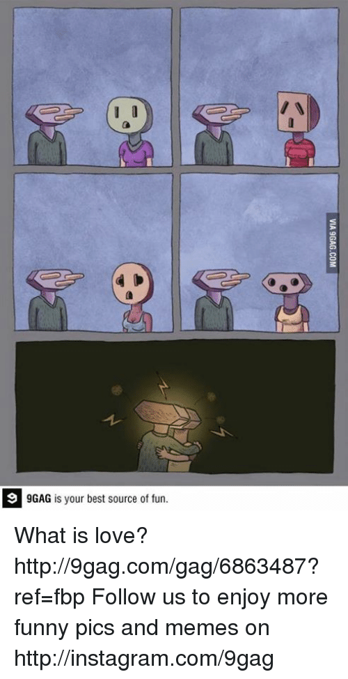 9gag, Dank, and Funny: 9 GAG is your best source of fun What is love? http://9gag.com/gag/6863487?ref=fbp  Follow us to enjoy more funny pics and memes on http://instagram.com/9gag