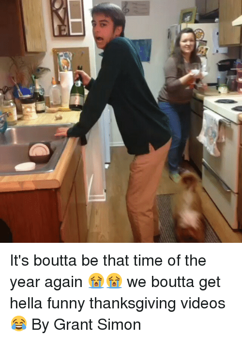 Hella Funny: 9) It's boutta be that time of the year again 😭😭 we boutta get hella funny thanksgiving videos 😂 By Grant Simon