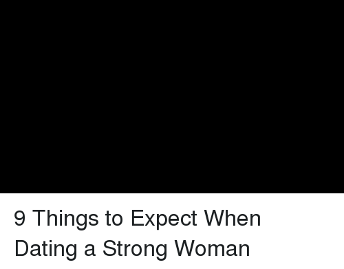 things to expect when dating a guy You can't expect him to read your mind, so step up to the plate and tell him how you feel you have what it takes chances are the man you love will struggle at one point or another with his identity.