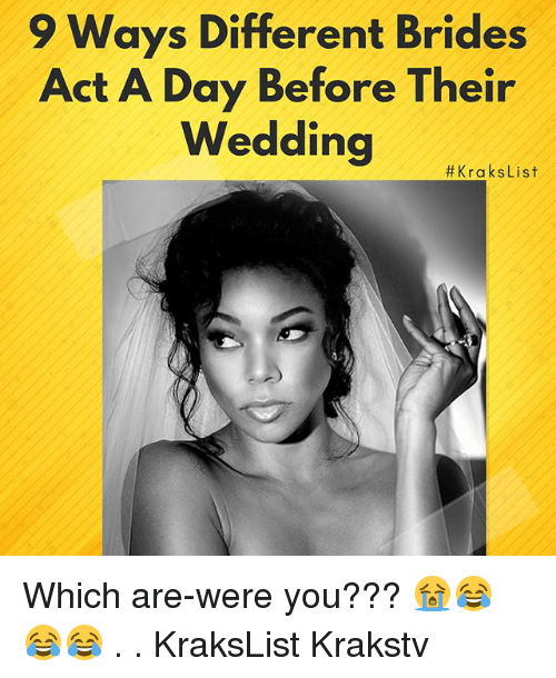Memes, Wedding, and 🤖: 9 Ways Different Brides  Act A Day Before Their  Wedding #rak List Which are-were you??? 😭😂😂😂 . . KraksList Krakstv