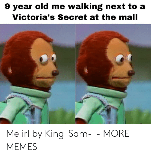 Victoria's Secret: 9 year old me walking next to a  Victoria's Secret at the mall Me irl by King_Sam-_- MORE MEMES