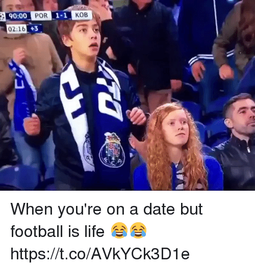 Football, Life, and Soccer: 90:00  POR  1-1  KOB  02:16 When you're on a date but football is life 😂😂 https://t.co/AVkYCk3D1e