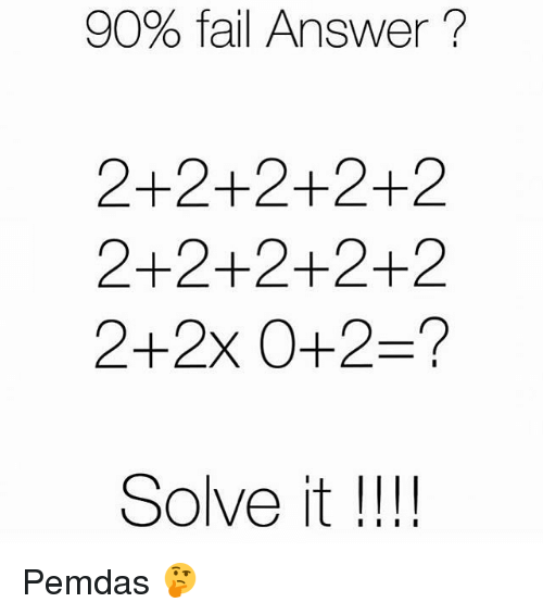 υοθ: 90% fail Answer  2+2+2+2+2  2+2+2+2+2  Solve it  I I I I Pemdas 🤔