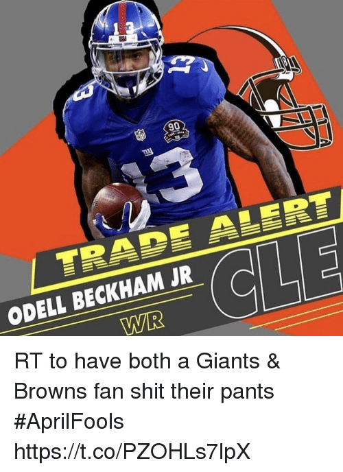 Football, Nfl, and Odell Beckham Jr.: 90  ODELL BECKHAM JR  WR RT to have both a Giants & Browns fan shit their pants #AprilFools https://t.co/PZOHLs7lpX