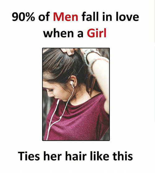 Fall, Love, and Memes: 90% of Men fall in love  when a Girl  Ties her hair like this