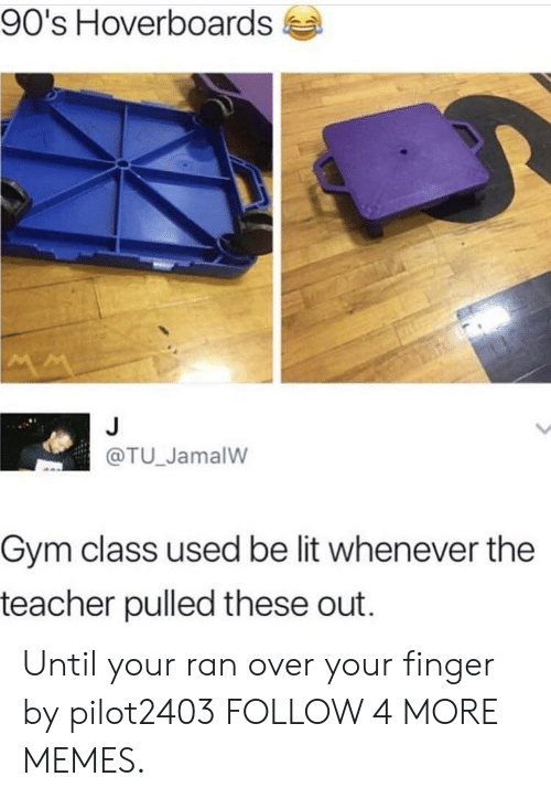 hoverboards: 90's Hoverboards  MM  J  @TU_JamalW  Gym class used be lit whenever the  teacher pulled these out Until your ran over your finger by pilot2403 FOLLOW 4 MORE MEMES.