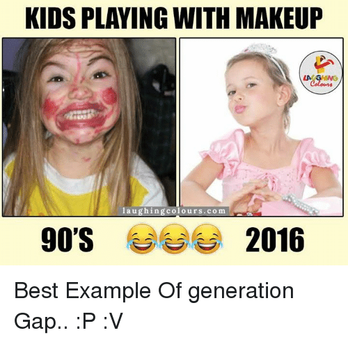 generation gap: 90'S  laughing colours.com  LA GHING  2016 Best Example Of generation Gap.. :P :V