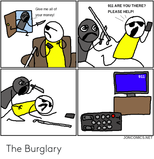 you there: 911 ARE YOU THERE?  Give me all of  PLEASE HELP!  your money!  911  JONCOMICS.NET The Burglary