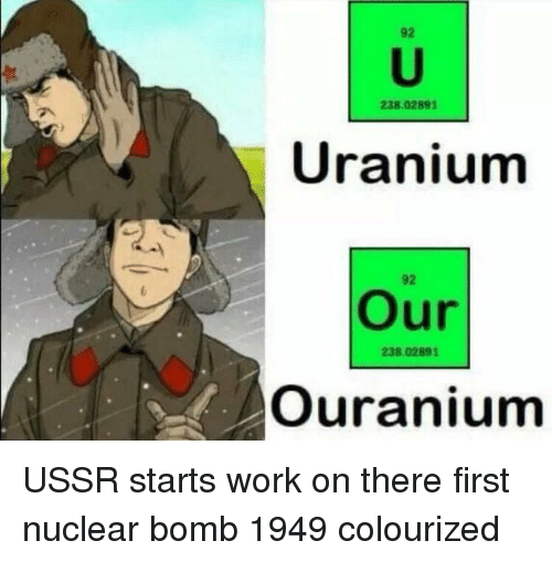 Colourized: 92  238.02891  Uranium  92  Our  238.02891  Ouranium USSR starts work on there first nuclear bomb 1949 colourized