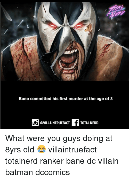 Bane, Batman, and Memes: 92  Bane committed his first murder at the age of 8  @VILLAINTRUEFACT  TOTAL NERD What were you guys doing at 8yrs old 😂 villaintruefact totalnerd ranker bane dc villain batman dccomics