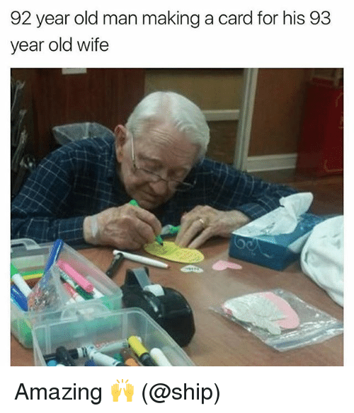 Memes, Old Man, and Wife: 92 year old man making a card for his 93  year old wife Amazing 🙌 (@ship)