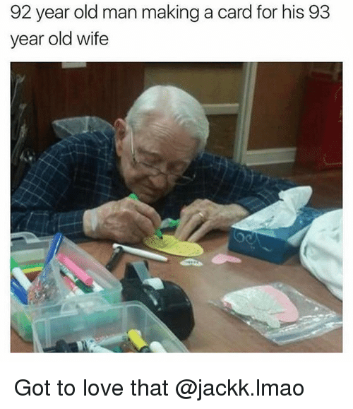 Ironic, Lmao, and Love: 92 year old man making a card for his 93  year old wife Got to love that @jackk.lmao
