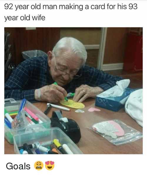 Goals, Memes, and Old Man: 92 year old man making a card for his 93  year old wife Goals 😩😍