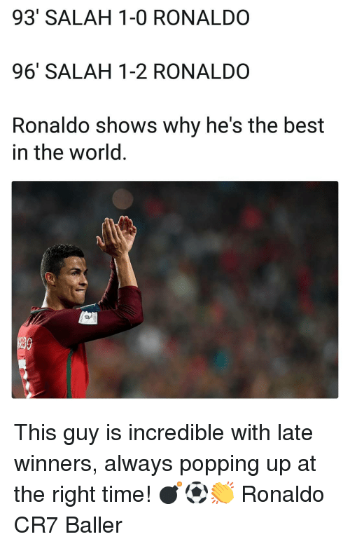 Memes, Best, and Ronaldo: 93' SALAH 1-0 RONALDO  96 SALAH 1-2 RONALDO  Ronaldo shows why he's the best  in the world This guy is incredible with late winners, always popping up at the right time! 💣⚽️👏 Ronaldo CR7 Baller