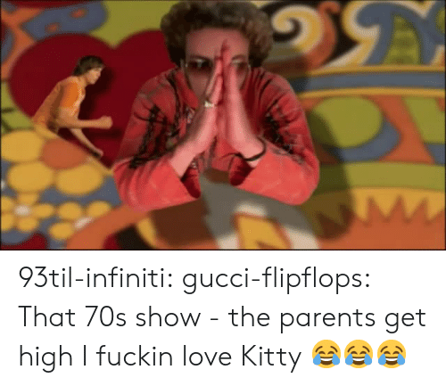 Infiniti: 93til-infiniti: gucci-flipflops:  That 70s show - the parents get high  I fuckin love Kitty 😂😂😂