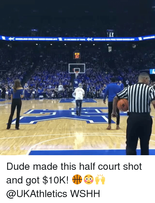 Dude, Memes, and Wshh: 94  30 Dude made this half court shot and got $10K! 🏀😳🙌 @UKAthletics WSHH