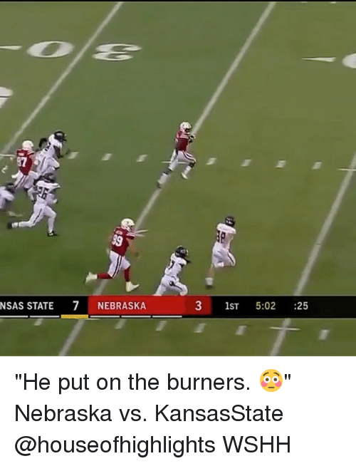 "Burners: 97  NSAS STATE 7 NEBRASKA  3 1ST 5:02 :25 ""He put on the burners. 😳"" Nebraska vs. KansasState @houseofhighlights WSHH"
