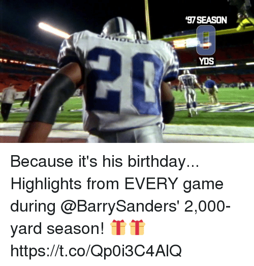Birthday, Memes, and Game: 97 SEASON  YDS Because it's his birthday...  Highlights from EVERY game during @BarrySanders' 2,000-yard season! 🎁🎁 https://t.co/Qp0i3C4AlQ