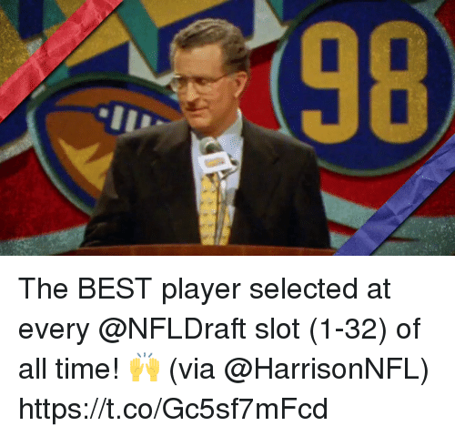 Memes, Best, and Time: 98 The BEST player selected at every @NFLDraft slot (1-32) of all time! 🙌  (via @HarrisonNFL) https://t.co/Gc5sf7mFcd