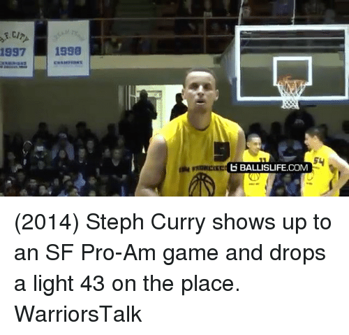 Basketball, Golden State Warriors, and Sports: 997 1998  E BALLISLIFE.COM (2014) Steph Curry shows up to an SF Pro-Am game and drops a light 43 on the place. WarriorsTalk