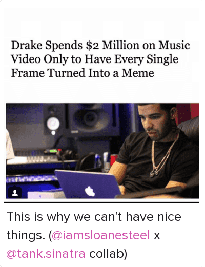 Bling, Drake, and Hotline Bling: Drake Spends $2 Million on Music Video Only to Have Every Single Frame Turned Into a Meme This is why we can't have nice things. (@iamsloanesteel x @tank.sinatra collab)