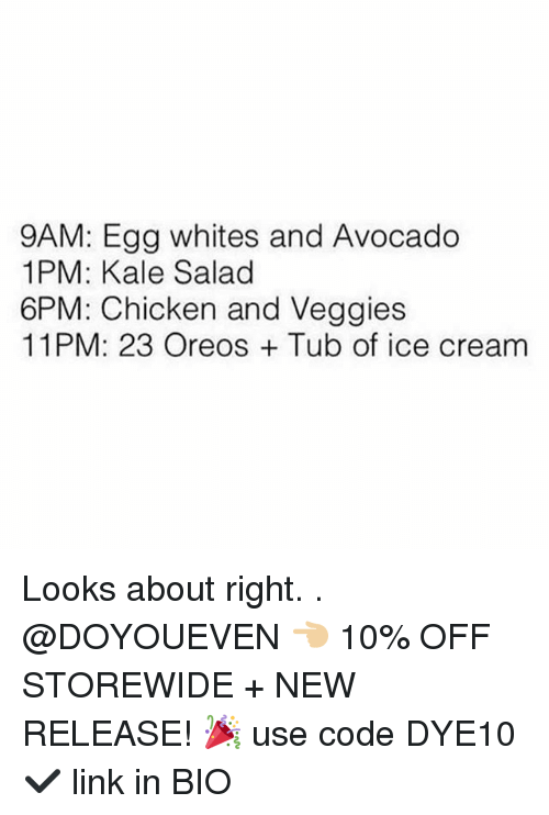 Gym, Avocado, and Chicken: 9AM: Egg whites and Avocado  1PM: Kale Salad  6PM: Chicken and Veggies  11PM: 23 Oreos Tub of ice cream Looks about right. . @DOYOUEVEN 👈🏼 10% OFF STOREWIDE + NEW RELEASE! 🎉 use code DYE10 ✔️ link in BIO