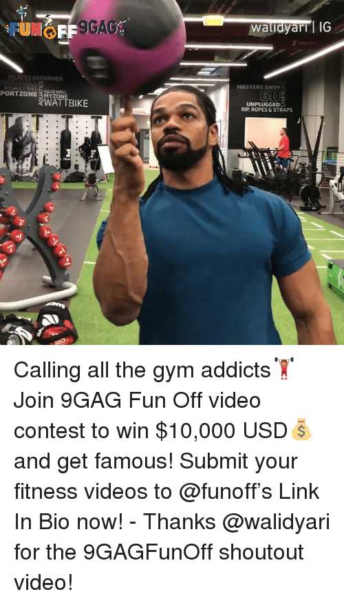 addicts: 9GA  waludyarrl IG  PILATES REFORMER  MASTERS SWIM  6D  ASSAULT BIKE KUB WALL  PORT ZONE  SMYzONE  WATTBIKE  UNPLUGGED  RIP, ROPES&STRAPS Calling all the gym addicts🏋🏽♀️Join 9GAG Fun Off video contest to win $10,000 USD💰and get famous! Submit your fitness videos to @funoff's Link In Bio now! - Thanks @walidyari for the 9GAGFunOff shoutout video!