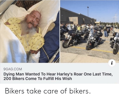 one last time: 9GAG.COM  Dying Man Wanted To Hear Harley's Roar One Last Time,  200 Bikers Come To Fulfill His Wish Bikers take care of bikers.