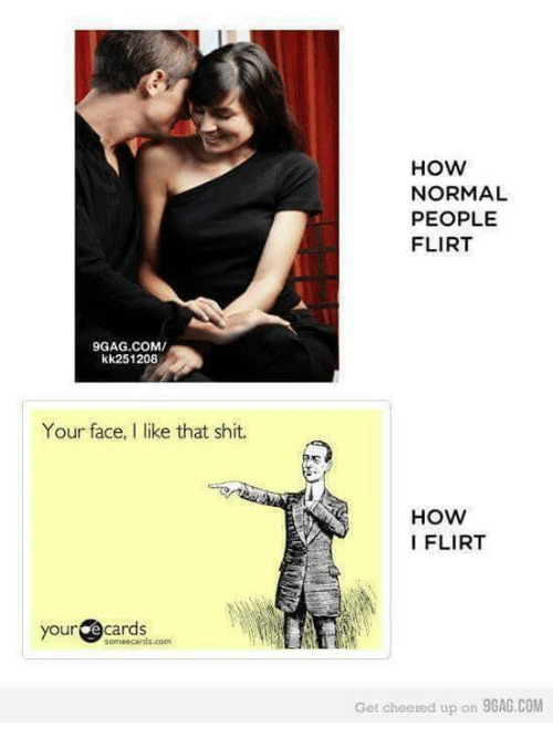 how i flirt your face i like that Clearly i am not the guy to flirt can i look inside your shirt your face i like that shit your face, i like that shit your face.