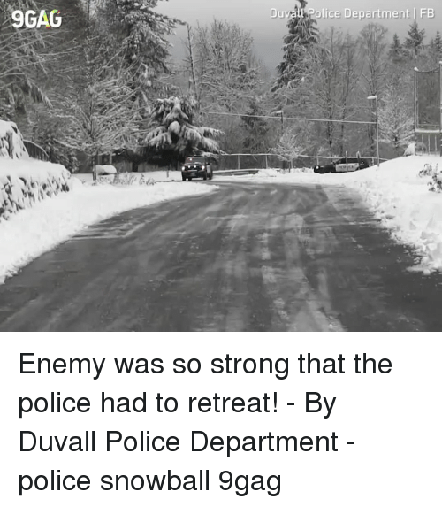 police department: 9GAG  Duvall Police Department FB Enemy was so strong that the police had to retreat!⠀ -⠀ By Duvall Police Department⠀ -⠀ police snowball 9gag