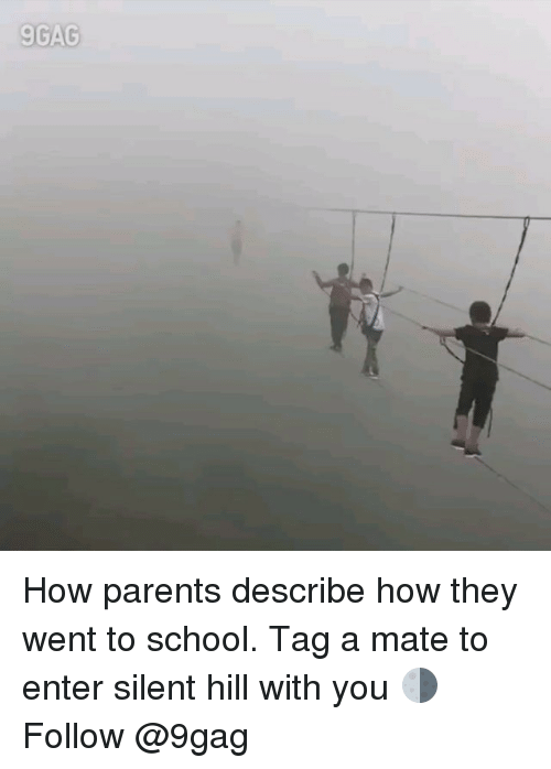 9gag, Memes, and Parents: 9GAG How parents describe how they went to school. Tag a mate to enter silent hill with you 🌗Follow @9gag