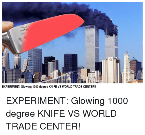 Glowing 1000 Degree Knife: 9rb  EXPERIMENT: Glowing 1000 degree KNIFE VS WORLD TRADE CENTER!! <p>EXPERIMENT: Glowing 1000 degree KNIFE VS WORLD TRADE CENTER!</p>