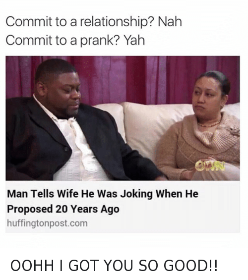 Marriage, Prank, and Relationships: @tank.sinatra  Commit to a relationship? Nah  Commit to a prank? Yah   Man Tells Wife He Was Joking When He Proposed 20 Years Ago OOHH I GOT YOU SO GOOD!!
