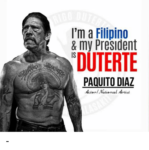 Presidents, Filipino (Language), and Artist: a I'm a Filipino  & my President  DUTERTE  PAQUITO DIAZ  Actor/Mational Artist -αβ