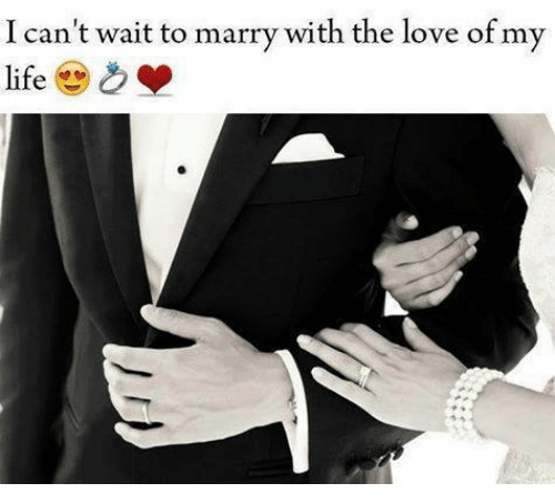 Relationships: I can't wait to marry with the love of my  life