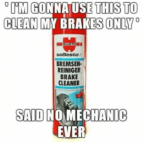 mechanic: PM  GONNATUSE THIS TO  CLEAN MY BRAKES ONLY  WURTH  SaBesto  BREMSEN  REINIGER  BRAKE  CLEANER  SAID NO MECHANIC  EVER