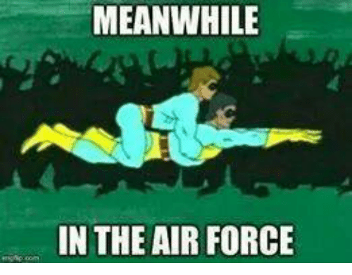 Air Force: MEANWHILE  IN THE AIR FORCE