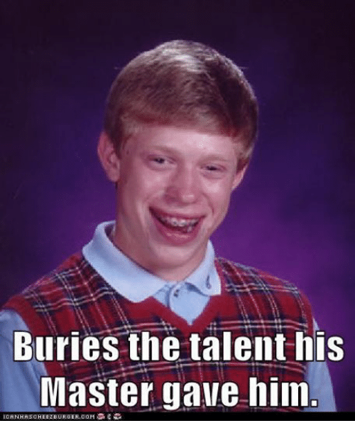 Christian Memes: Buries the talent his  Master gave him
