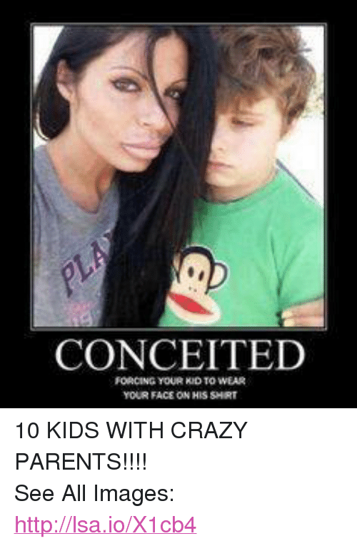 Mexican Word of the Day: CONCEITED  FORCING YOUR KID TO WEAR 10 KIDS WITH CRAZY PARENTS!!!!  See All Images: http://lsa.io/X1cb4