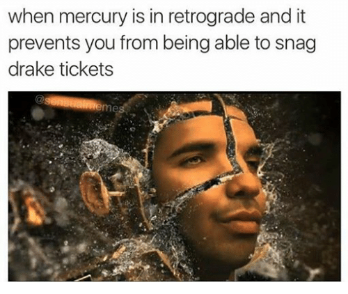Drake, Mercury, and Dank Memes: when mercury is in retrograde and it ...