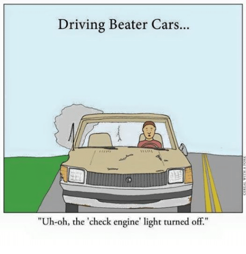 driving beater cars uh oh the check engine 39 light turned off cars meme on sizzle. Black Bedroom Furniture Sets. Home Design Ideas