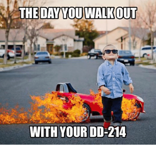 the day wouwalkout with your dd 214 military meme on sizzle