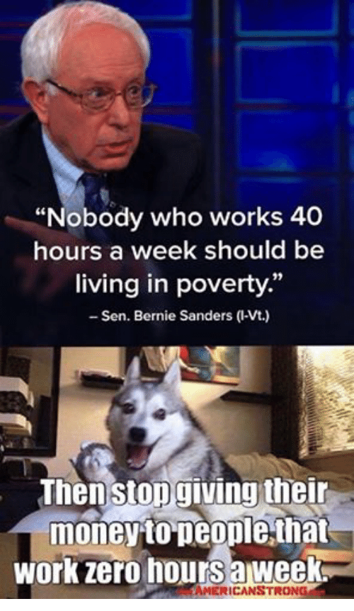 "Bernie Sanders, Money, and Zero: ""Nobody who works 40  hours a week should be  living in poverty.""  Sen. Bernie Sanders (l-Vt.)  Then stop giving their  money people that  Work Zero hours aweek.  AMERICANSTRONG"