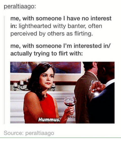 me trying to flirt tumblr Talk flirty to me 21 people who are way better at flirting than you will ever be talk flirty to me posted on july 30, 2015, at 2:38 pm lara parker buzzfeed staff share on facebook share share on vk share via problematicancestry tumblrcom share on facebook share share on pinterest share on pinterest.