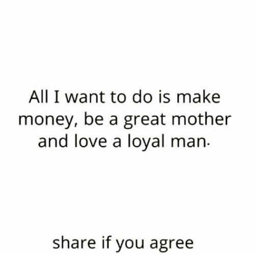 Facebook 255181 all i want to do is make money be a great mother and love a loyal